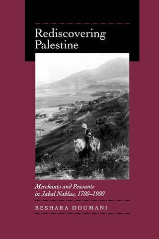 Rediscovering Palestine: Merchants And Peasants In Jabal Nablus, 17001900