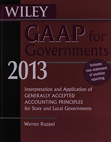 Wiley Gaap For Governments 2013: Interpretation And Application Of Generally Accepted Accounting Principles For State And Local Governments