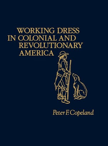 Working Dress In Colonial And Revolutionary America. (Contributions In American History)