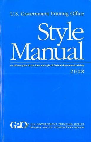 U. S. Government Printing Office Style Manual: An Official Guide To The Form And Style Of Federal Government Printing, 2008