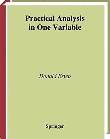 Practical Analysis In One Variable (Undergraduate Texts In Mathematics)