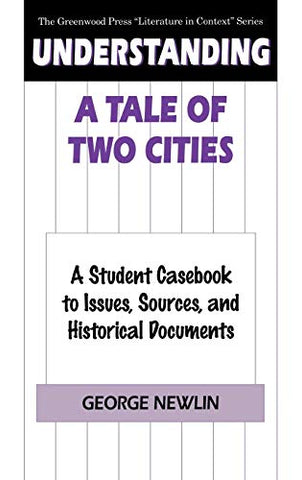 Understanding A Tale Of Two Cities: A Student Casebook To Issues, Sources, And Historical Documents (The Greenwood Press Literature In Context Series)