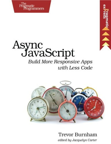 Async Javascript: Build More Responsive Apps With Less Code (Pragmatic Express)