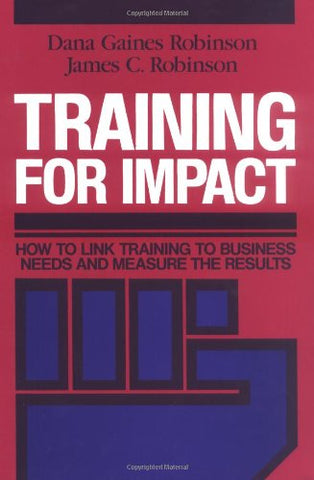 Training For Impact: How To Link Training To Business Needs And Measure The Results