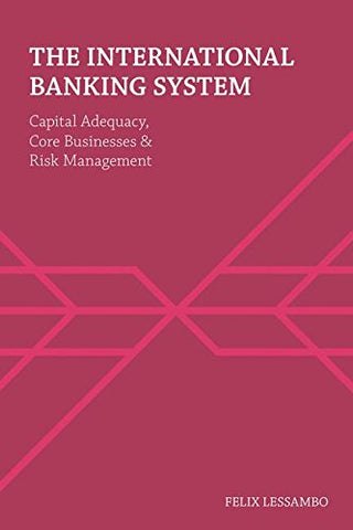 The International Banking System: Capital Adequacy, Core Businesses And Risk Management