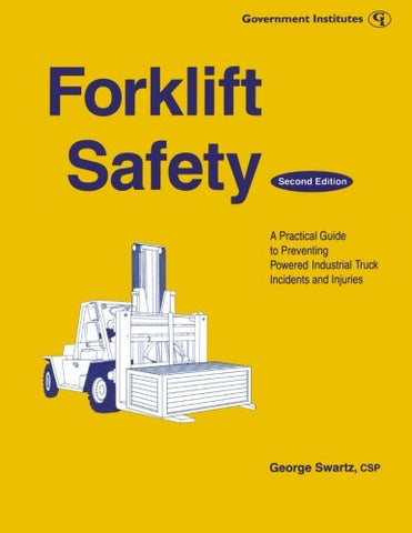 Forklift Safety: A Practical Guide To Preventing Powered Industrial Truck Incidents And Injuries