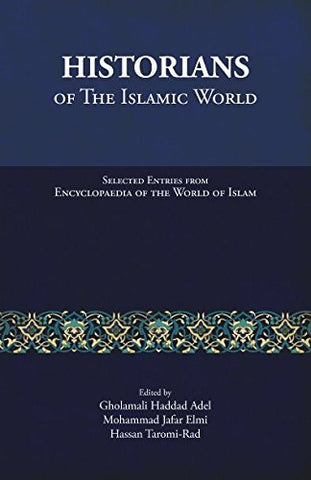 Historians Of The Islamic World: Selected Entries From Encyclopaedia Of The World Of Islam