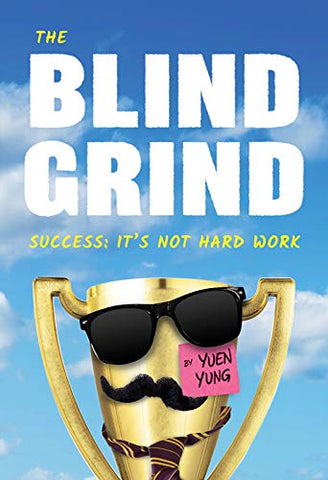 The Blind Grind: Success: It'S Not Hard Work