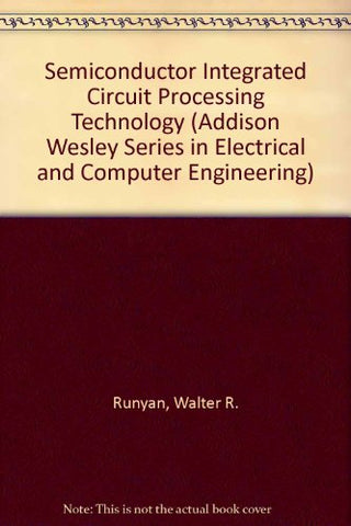 Semiconductor Integrated Circuit Processing Technology (Addison Wesley Series In Electrical And Computer Engineering)
