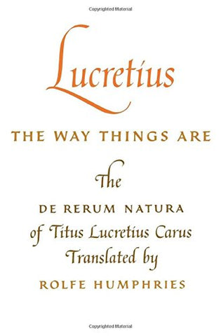 Lucretius: The Way Things Are: The Way Things Are: The De Rerum Natura Of Titus Lucretius Carus
