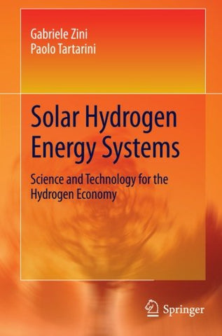 Solar Hydrogen Energy Systems: Science And Technology For The Hydrogen Economy