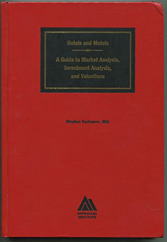 Hotels And Motels: A Guide To Market Analysis, Investment Analysis, And Valuations