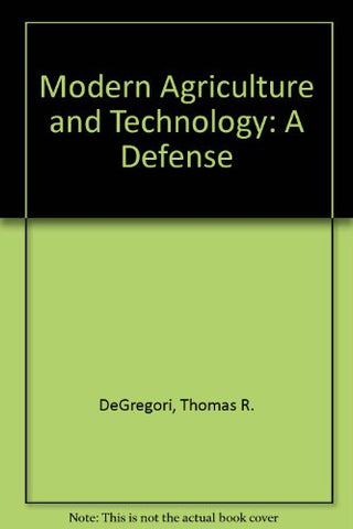 Agriculture And Modern Technology: A Defense