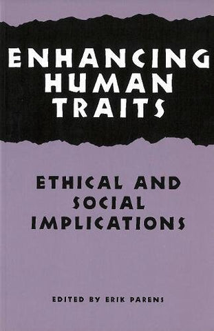 Enhancing Human Traits: Ethical And Social Implications (Hastings Center Studies In Ethics)