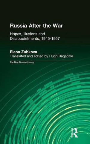 Russia After The War: Hopes, Illusions And Disappointments, 1945-1957 (New Russian History)