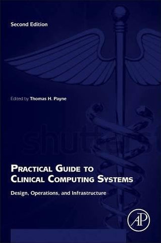 Practical Guide To Clinical Computing Systems, Second Edition: Design, Operations, And Infrastructure