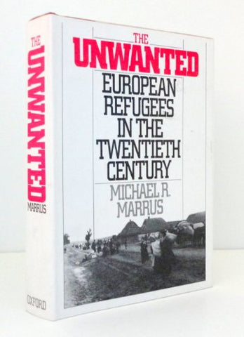 The Unwanted: European Refugees In The Twentieth Century
