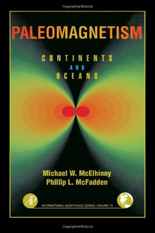 Paleomagnetism, Volume 73, Second Edition: Continents And Oceans (International Geophysics)