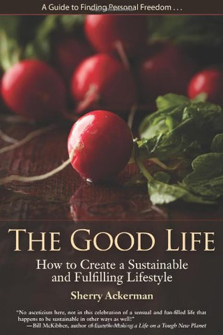 The Good Life: How To Create A Sustainable And Fulfilling Lifestyle