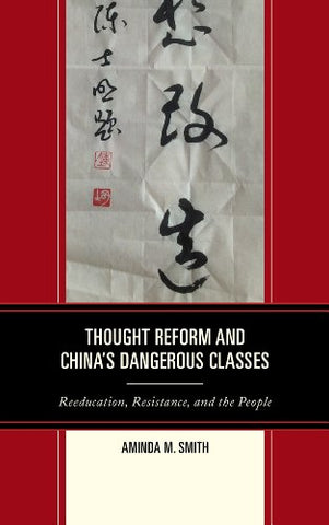 Thought Reform And China'S Dangerous Classes: Reeducation, Resistance, And The People (Asia/Pacific/Perspectives)