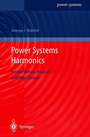 Power Systems Harmonics: Fundamentals, Analysis And Filter Design
