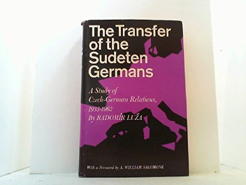 The Transfer Of The Sudeten Germans: A Study Of The Czech-German Relations, 1933-1962