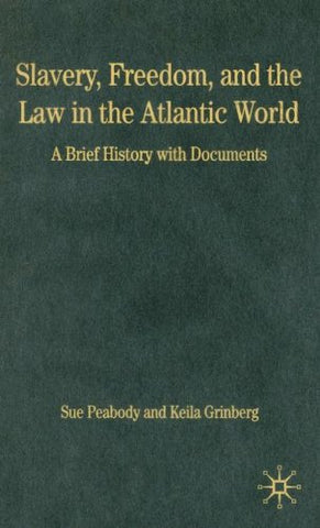 Slavery, Freedom, And The Law In The Atlantic World: A Brief History With Documents (Bedford Series In History And Culture)