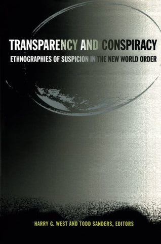 Transparency And Conspiracy: Ethnographies Of Suspicion In The New World Order