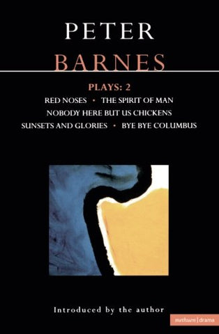 Barnes Plays: 2: Red Noses, The Spirit Of Man, Nobody Here But Us Chickens, Sunsets And Glories, Bye Bye Columbus (Contemporary Dramatists) (Vol 2)