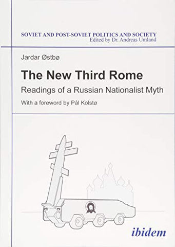 The New Third Rome: Readings Of A Russian Nationalist Myth (Soviet And Post-Soviet Politics And Society)