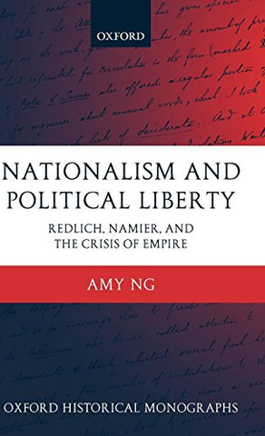 Nationalism And Political Liberty: Redlich, Namier, And The Crisis Of Empire (Oxford Historical Monographs)