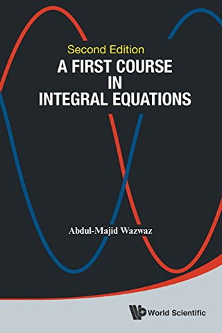 A First Course In Integral Equations: 2Nd Edition