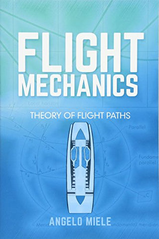 Flight Mechanics: Theory Of Flight Paths (Dover Books On Aeronautical Engineering)