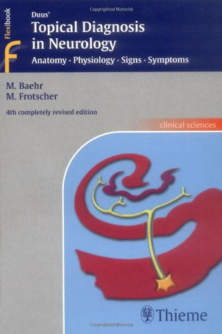 Duus' Topical Diagnosis In Neurology: Anatomy, Physiology, Signs, Symptoms (Thieme Flexibook)