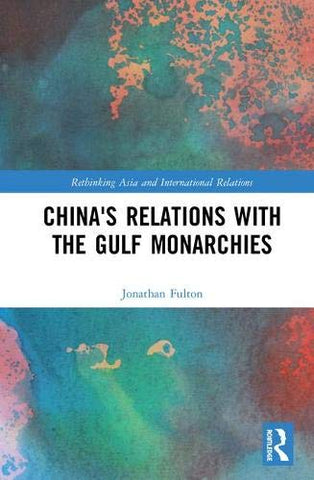China'S Relations With The Gulf Monarchies (Rethinking Asia And International Relations)