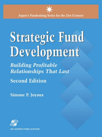 Strategic Fund Development: Building Profitable Relationships That Last (Aspen'S Fund Raising Series For The 21St Century)