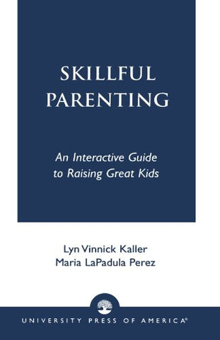 Skillful Parenting: An Interactive Guide To Raising Great Kids