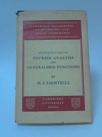 An Introduction To Fourier Analysis And Generalised Functions (Cambridge Monographs On Mechanics)