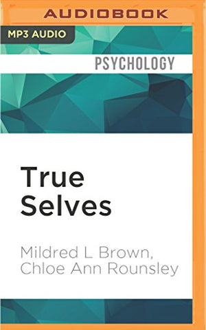 True Selves: Understanding Transsexualism - For Families, Friends, Coworkers, And Helping Professionals