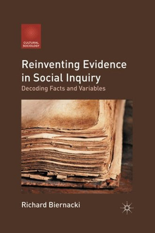 Reinventing Evidence In Social Inquiry: Decoding Facts And Variables (Cultural Sociology)