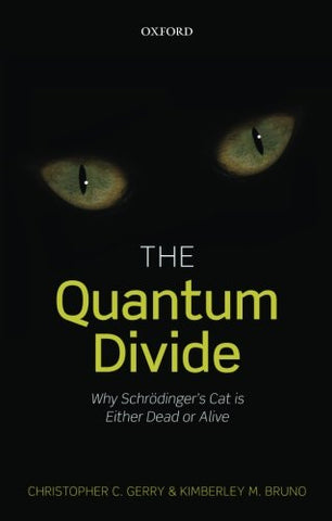 The Quantum Divide: Why Schrodinger'S Cat Is Either Dead Or Alive