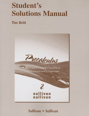 Student Solutions Manual For Precalculus: Concepts Through Functions, A Unit Circle Approach To Trigonometry