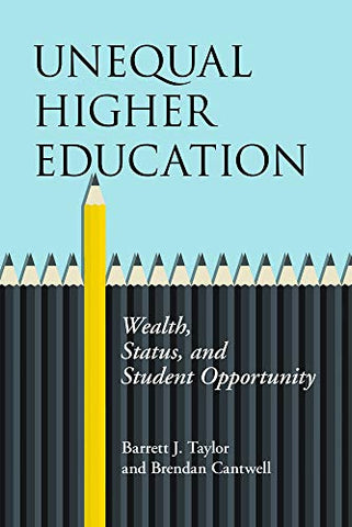 Unequal Higher Education: Wealth, Status, And Student Opportunity (The American Campus)