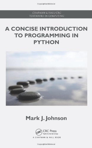 A Concise Introduction To Programming In Python (Chapman & Hall/Crc Textbooks In Computing)