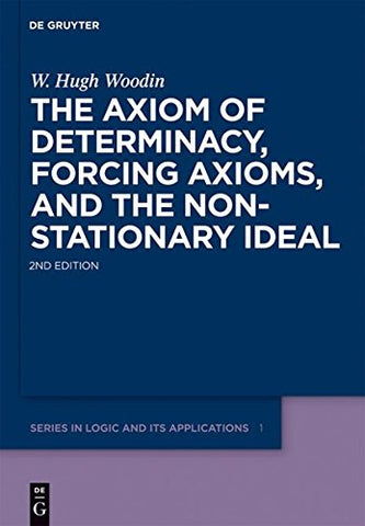 The Axiom Of Determinacy, Forcing Axioms, And The Nonstationary Ideal (De Gruyter Series In Logic And Its Applications)