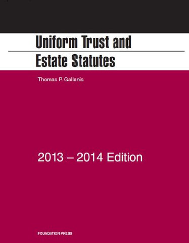 Gallanis' Uniform Trust And Estate Statutes, 2013-2014 (Selected Statutes)