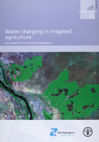 Water Charging In Irrigated Agriculture: An Analysis Of International Experience (Fao Water Reports)