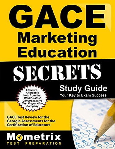 Gace Marketing Education Secrets Study Guide: Gace Test Review For The Georgia Assessments For The Certification Of Educators (Mometrix Secrets Study Guides)