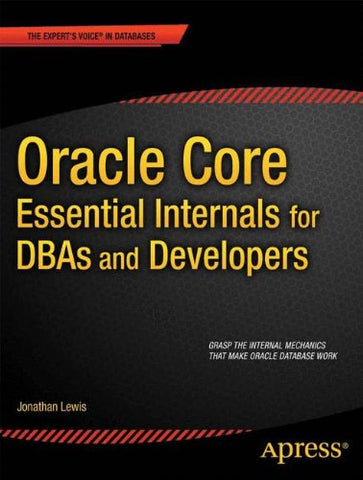 Oracle Core: Essential Internals For Dbas And Developers (Expert'S Voice In Databases)