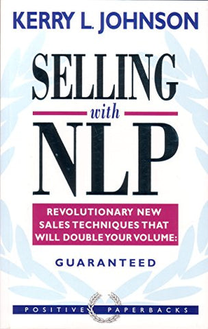 Selling With Nlp : Revolutionary New Techniques That Will Double Your Sales Volume (Positive Paperbacks)